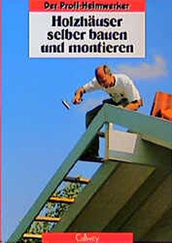Holzhäuser selber bauen und montieren (Der Profi-Heimwerker)