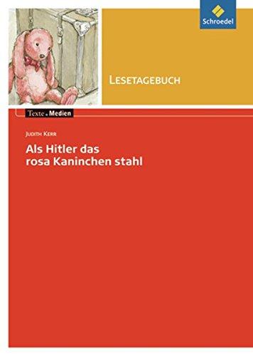 Texte.Medien: Judith Kerr: Als Hitler das rosa Kaninchen stahl: Lesetagebuch Einzelheft (Texte.Medien: Kinder- und Jugendbücher ab Klasse 7)