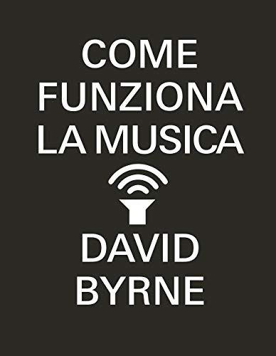 Come funziona la musica by David Byrne