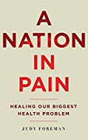 A Nation in Pain: Healing our Biggest Health Problem by Judy Foreman(2014-01-30)