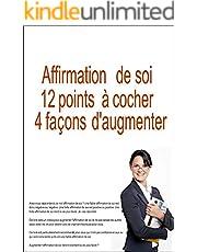 Affirmation de soi 12 points à cocher 4 façons d'augmenter (French Edition)