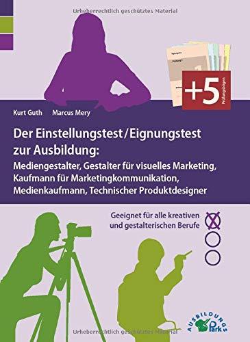Der Einstellungstest / Eignungstest zur Ausbildung: Mediengestalter, Gestalter für visuelles Marketing, Kaufmann für Marketingkommunikation, ... für alle kreativen und gestalterischen Berufe
