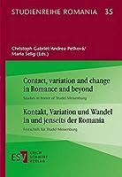 Contact, variation and change in Romance and beyond  Kontakt, Variation und Wandel in und jenseits der Romania: Studies in honor of Trudel Meisenburg  Festschrift fuer Trudel Meisenburg
