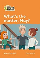 Level 4 - What's the matter, May? (Collins Peapod Readers)