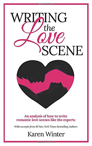 Writing the Love Scene: An analysis of how to write romantic love scenes like the experts (Romance Writers' Bookshelf)