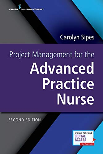 Compare Textbook Prices for Project Management for the Advanced Practice Nurse, Second Edition 2 Edition ISBN 9780826161956 by Sipes PhD  CNS  APRN  PMP  RN-BC  NEA-BC  FAAN, Carolyn