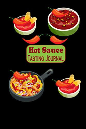 Hot Sauce Tasting Journal: Flaming Hot Condiment Lovers/hot sauce tasting...