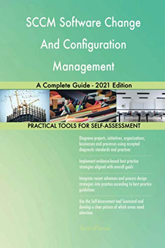 SCCM Software Change And Configuration Management A Complete Guide - 2021 Edition