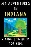 """My Adventures In Indiana - Hiking Log Book For Kids: Hiking Journal - With Prompts To Record All Your Hikes And Adventures - 6"""" x 9"""" Travel Size - 120 Pages"""