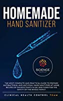 Homemade Hand Sanitizer: The most complete and practical guide to prepare antibacterial and antiviral hand sanitizers at home. Recipes of disinfectants in gel and foam for the safety of the whole family