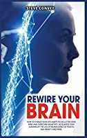 Rewire Your Brain: How to Change Your Life Habits to Declutter Your Mind and Overcome Negativity. Accelerate your learning by the use of neuroscience of fear to end anxiety and panic. (2021)