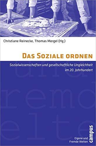 Das Soziale ordnen: Sozialwissenschaften und gesellschaftliche Ungleichheit im 20. Jahrhundert (Eigene und Fremde Welten, 27)