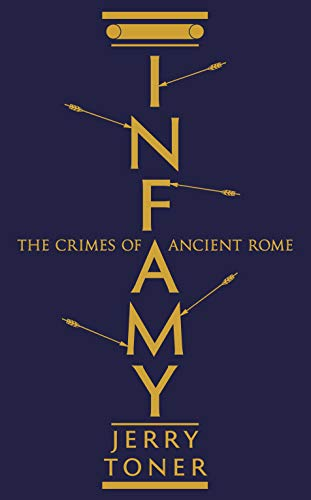 Infamy: The Crimes of Ancient Rome