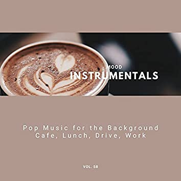 Mood Instrumentals: Pop Music For The Background - Cafe, Lunch, Drive, Work, Vol. 58