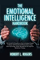 The Emotional Intelligence Handbook: The Guide for Empaths on How to analyze People and Master Self-Discipline and Manipulation Using Dark Psychology, Anger Management and Cognitive Behavioral Therapy