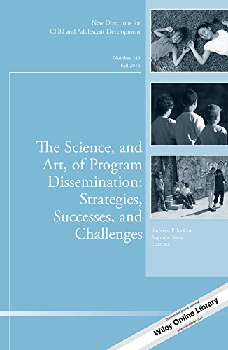 The Science, and Art, of Program Dissemination: Strategies, Successes, and Challenges: New Directions for Child and Adolescent Development, Number 149 ... for Child & Adolescent Development, Band 149)