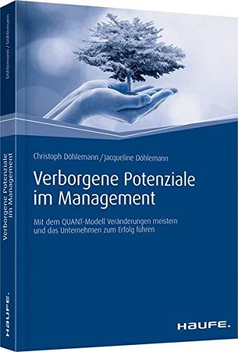 Verborgene Potenziale im Management: Mit dem QUANT-Modell Veränderungen meistern und das Unternehmen zum Erfolg führen (Haufe Fachbuch)