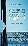 La politisation des administrations publiques en Afrique