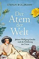 Der Atem der Welt: Johann Wolfgang Goethe und die Erfahrung der Natur