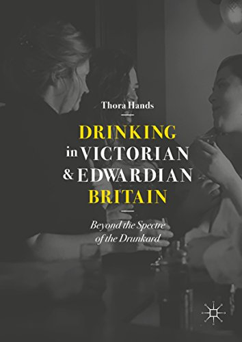 Drinking in Victorian and Edwardian Britain: Beyond the Spectre of the Drunkard (English Edition)