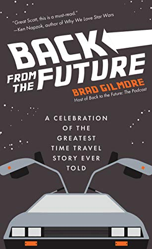 Back From the Future: A Celebration of the Greatest Time Travel Story Ever Told (Back to the Future Time Travel Facts and Trivia)