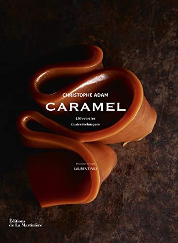 Caramel. 150 recettes, gestes techniques
