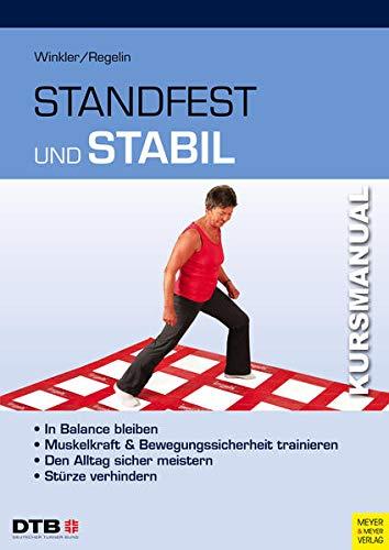 Kursmanual Standfest und stabil: In Balance bleiben - Muskelkraft und Bewegungssicherheit trainieren - Den Alltag sicher meistern - Stürze verhindern