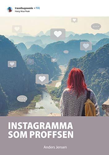 Instagramma som proffsen: Världen förtjänar att ta del av dina bilder (Swedish Edition)