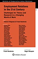Employment Relations in the 21st Century: Challenges for Theory and Research in a Changing World of Work (Bulletin of Comparative Labour Relations)