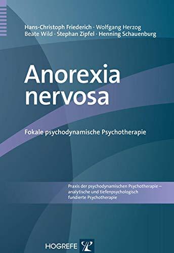 Anorexia nervosa: Fokale psychodynamische Psychotherapie (Praxis der psychodynamischen Psychotherapie – analytische und tiefenpsychologisch fundierte Psychotherapie)