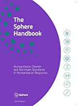 The Sphere Handbook: Humanitarian Charter and Minimum Standards in Humanitarian Response