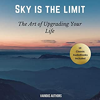 The Sky Is the Limit     10 Classic Self-Help Books Collection              Written by:                                                                                                                                 James Allen,                                                                                        Khalil Gibran,                                                                                        Napoleon Hill,                                             Narrated by:                                                                                                                                 David Moran,                                                                                        Paul Murphy,                                                                                        Nicole Owens                      Length: 26 hrs and 1 min     Not rated yet     Overall 0.0