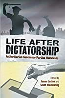 Life after Dictatorship: Authoritarian Successor Parties Worldwide