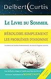 LE LIVRE DU SOMMEIL, RÉSOUDRE SIMPLEMENT LES PROBLÈMES D'INSOMNIE: Trouvez une...