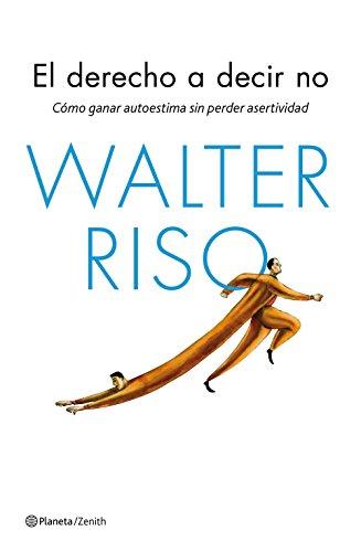 El derecho a decir no: Cómo ganar autoestima sin perder asertividad (Biblioteca Walter Riso)