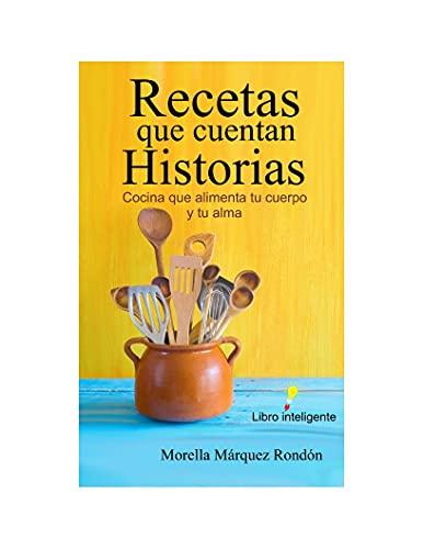 RECETAS QUE CUENTAN HISTORIAS de Morella Márquez Rondón