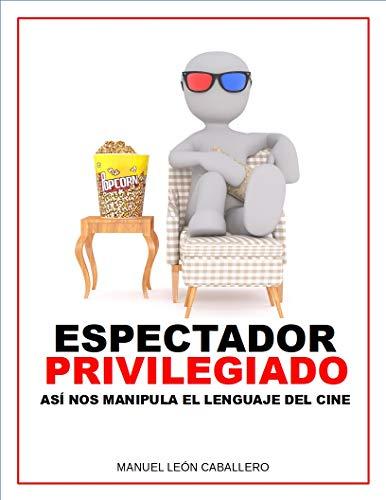 Espectador Privilegiado: Así nos manipula el Lenguaje del Cine