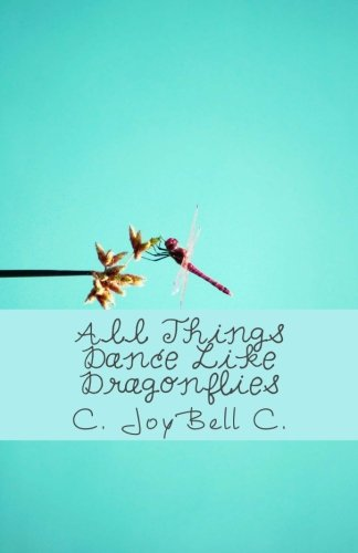 Book: All Things Dance Like Dragonflies - Transmundane poetry designed for every ordinary day by C. JoyBell C.