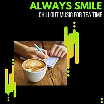 Always Smile - Chillout Music For Tea Time