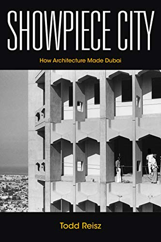 Compare Textbook Prices for Showpiece City: How Architecture Made Dubai Stanford Studies in Middle Eastern and Islamic Societies and Cultures 1 Edition ISBN 9781503609884 by Reisz, Todd