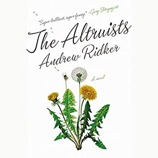 The Altruists     A Novel              Written by:                                                                                                                                 Andrew Ridker                               Narrated by:                                                                                                                                 Mark Bramhall                      Length: 11 hrs and 56 mins     1 rating     Overall 4.0
