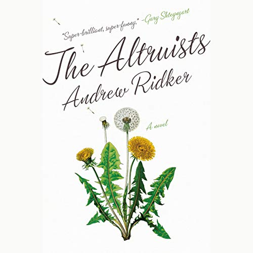 The Altruists     A Novel              By:                                                                                                                                 Andrew Ridker                               Narrated by:                                                                                                                                 Mark Bramhall                      Length: 11 hrs and 56 mins     37 ratings     Overall 3.5