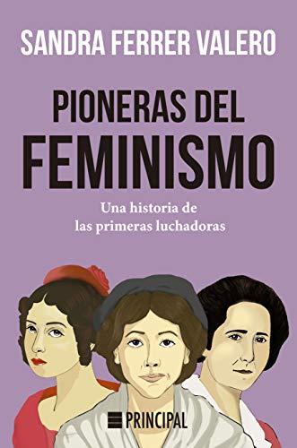 Pioneras del feminismo: Una historia de las primeras mujeres luchadoras (Principal Historia)