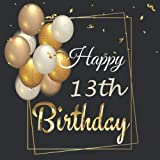 Happy 13th Birthday : Birthday Sign in book for Guests Black and Gold Guest book for those who are born in 2007: Black and Gold Birthday Guest Book / ... BONUS Gift Tracker Log+ Keepsake pages.