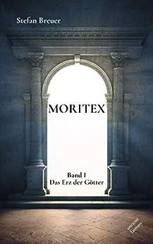 Moritex - Band 1: Das Erz der Götter (German Edition) by [Stefan Breuer]