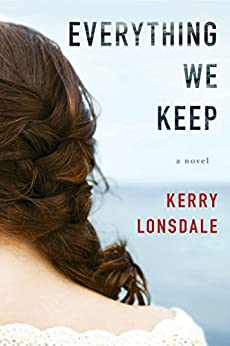 Everything We Keep: A Novel by [Kerry Lonsdale]
