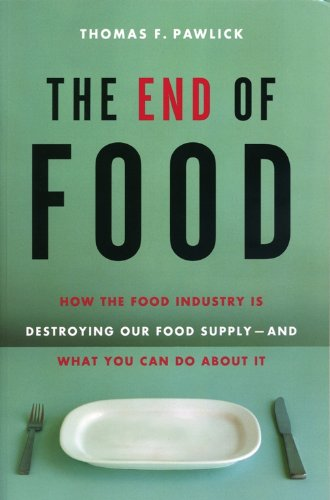 The End of Food: How the Food Industry is Destroying Our Food Supply--And What We Can Do About It (English Edition)