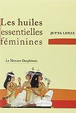 Les huiles essentielles féminines - Retrouver son essence féminine de Jutta Lenze