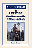 Abbey Road & Let It Be. Canción a canción. El último año Beatle.