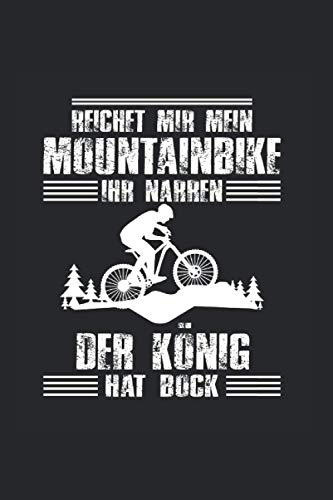 Reichet mir mein Mountainbike ihr Narren der König hat Bock: Mountainbike Fahrrad Radfahrer Radsport Notizbuch Tagebuch Liniert A5 6x9 Zoll Logbuch Planer Geschenk
